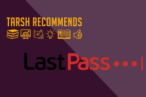 Tarsh Recommends: LastPass