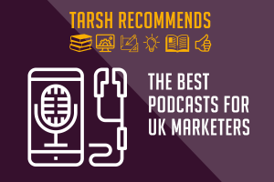 Tarsh Recommends: The best podcasts for UK marketers