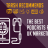The best podcasts for UK marketers